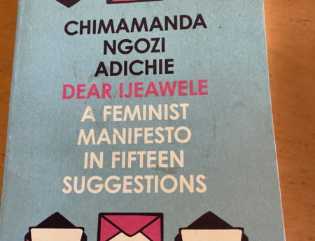 Dear Ijeawele: A Feminist Manifesto in Fifteen Suggestions (Published by 4th Estate)